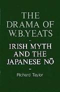 Drama of W. B. Yeats: Irish Myth and the Japanese No - Richard Taylor - Hardcover