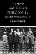 Rise of American Philosophy Cambridge, Massachusetts, 1860-1930
