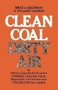 Clean Coal/Dirty Air Or How the Clean Air Act Became a Multibillion-Dollar Bail-Out for High...