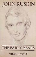 John Ruskin: The Early Years - Tim Hilton - Hardcover