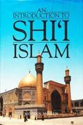 An Introduction to Shi'i Islam: History and Doctrines of Twelver Shi'ism