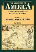 Shaping of America A Geographical Perspective on 500 Years of History;Atlantic America, 1492...