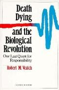 Death, Dying, and the Biological Revolution; Our Last Quest for Responsibility - Robert M. V...