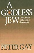 Godless Jew Freud, Atheism, and the Making of Psychoanalysis