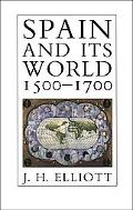 Spain and Its World, 1500-1700 Selected Essays