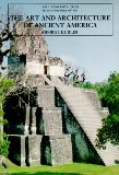 The Art and Architecture of Ancient America, Third Edition: The Mexican, Maya and Andean Peo...