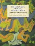 Primitivism, Cubism, Abstraction: The Early Twentieth Century (Modern Art--Practices & Debates)