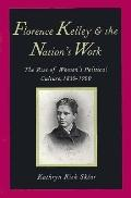 Florence Kelley and the Nation's Work The Rise of Women's Political Culture, 1830-1900