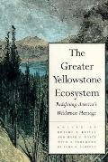 Greater Yellowstone Ecosystem Redefining America's Wilderness Heritage