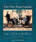 Our Own Snug Fireside Images of the New England Home 1760-1860