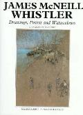 James McNeill Whistler Drawings, Pastels, and Watercolours  A Catalogue Raisonne