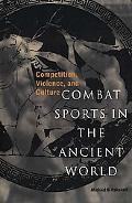 Combat Sports in the Ancient World Competition, Violence, and Culture