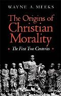Origins of Christian Morality The First Two Centuries