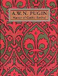 A. W. N. Pugin Master of Gothic Revival