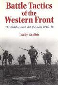 Battle Tactics of the Western Front The British Army's Art of Attack, 1916-18