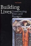 Building Lives Constructing Rites and Passages