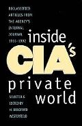 Inside Cia's Private World Declassified Articles from the Agency's Internal Journal, 1955-1992