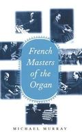 French Masters of the Organ Saint-Saens, Franck, Widor, Vierne, Dupre, Langlais, Messiaen