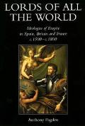 Lords of All the World: Ideologies of Empire in Spain, Britain and France, 1492-1830