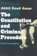 Constitution and Criminal Procedure First Principles