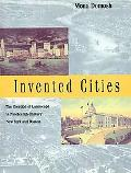 Invented Cities The Creation of Landscape in Nineteenth-Century New York & Boston