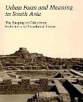 Urban Form And Meaning in South Asia The Shaping of Cities from Prehistoric to Precolonial T...