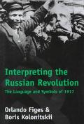 Interpreting the Russian Revolution The Language and Symbols of 1917
