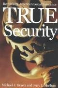 True Security Rethinking American Social Insurance