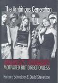 Ambitious Generation: Americas Teenagers, Motivated but Directionless