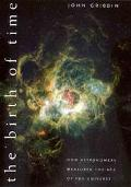 Birth of Time How Astronomers Measured the Age of the Universe