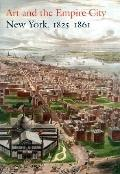 Art and the Empire City New York, 1825-1861