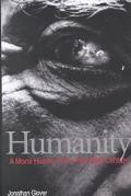 Humanity A Moral History of the Twentieth Century