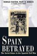 Spain Betrayed The Soviet Union in the Spanish Civil War