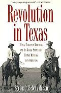 Revolution in Texas How a Forgotten Rebellion and Its Bloody Suppression Turned Mexicans int...