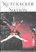 Nutcracker Nation How an Old World Ballet Became a Christmas Tradition in the New World