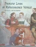 Private Lives In Renaissance Venice Art, Architecture, and the Family