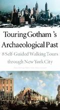 Touring Gotham's Archaeological Past 8 Self-Guided Walking Tours Through New York City