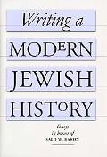 Writing a Modern Jewish History Essays in Honor of Salo W. Baron