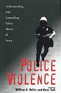 Police Violence Understanding And Controlling Police Abuse of Force