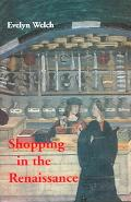 Shopping in the Renaissance Consumer Cultures in Italy, 1400-1600