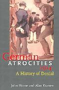 German Atrocities 1914 A History Of Denial
