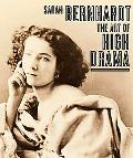 Sarah Bernhardt The Art of High Drama