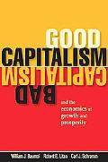 Good Capitalsim, Bad Capitalism, and the Economics of Growth and Prosperity