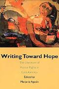 Writings Toward Hope The Literature of Human Rights in Latin America
