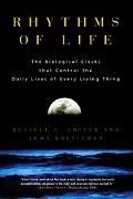 Rhythms of Life The Biological Clocks That Control the Daily Lives of Every Living Thing
