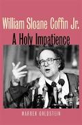 William Sloane Coffin, Jr. A Holy Impatience