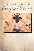 Jewel House of Art And Nature Elizabethan London And the Social Foundations of the Scientifi...