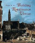 Building Renaissance Venice Patrons, Architects, And Builders, C. 1430-1500