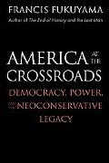 America at the Crossroads Democracy, Power, And the Neoconservative Legacy