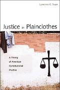 Justice in Plainclothes A Theory of American Constitutional Practice